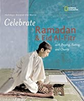 Holidays Around the World: Celebrate Ramadan and Eid Al-Fitr: With Praying, Fasting, and Charity