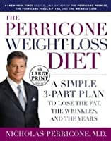 The Perricone Weight-Loss Diet: A Simple 3-Part Plan to Lose the Fat, the Wrinkles, and the Years (Random House Large Print)