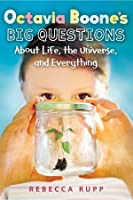 Octavia Boone's Big Questions about Life, the Universe and Everything