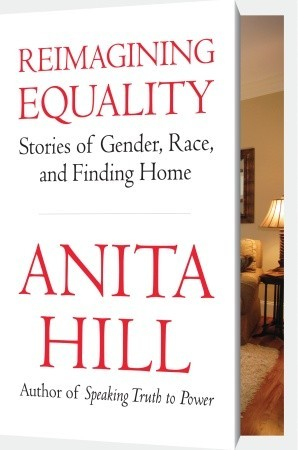 Reimagining Equality: Stories of Gender, Race, and Finding Home Anita Hill
