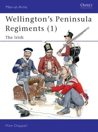 Wellingtons Peninsula Regiments (1): The Irish  by  Mike Chappell
