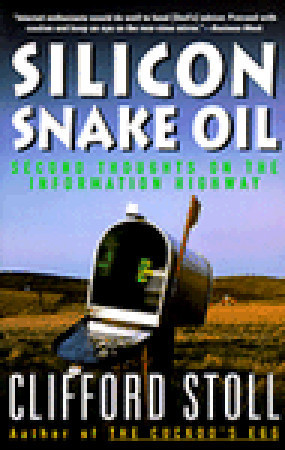 Silicon Snake Oil: Second Thoughts on the Information Highway  by  Clifford Stoll