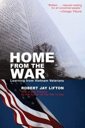Home from the War: Learning From Vietnam Robert Jay Lifton