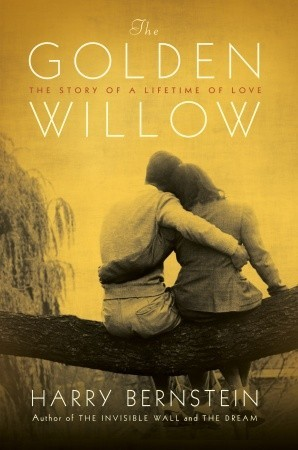 The Golden Willow: The Story of a Lifetime of Love Harry Bernstein