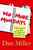 No More Mondays: Fire Yourself--and Other Revolutionary Ways to Discover Your True Calling at Work