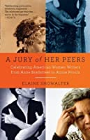 A Jury of Her Peers: Celebrating American Women Writers from Anne Bradstreet to Annie Proulx