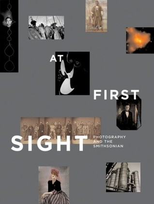 At First Sight: Photography and the Smithsonian  by  Merry A. Foresta