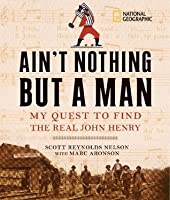 Ain't Nothing but a Man: My Quest to Find the Real John Henry