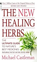 The New Healing Herbs: The Ultimate Guide to Nature's Best Medicines: Featuring the Top 100 Time-Tested Herbs (Revised and Updated)