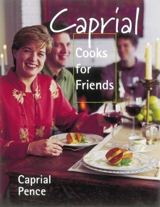 Caprial Cooks for Friends Caprial Pence