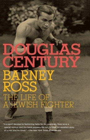 Barney Ross: The Life of a Jewish Fighter Douglas Century