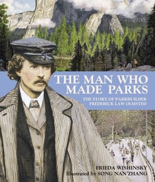 The Man Who Made Parks: The Story of Parkbuilder Frederick Law Olmsted  by  Frieda Wishinsky