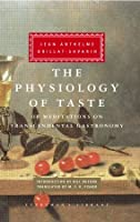 The Physiology of Taste: or Meditations on Transcendental Gastronomy