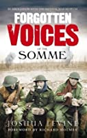 Forgotten Voices of the Somme: The Most Devastating Battle of the Great War in the Words of Those Who Survived