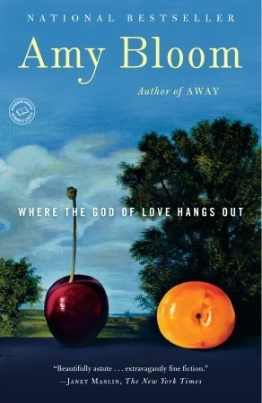 Where the God of Love Hangs Out: Fiction Amy Bloom
