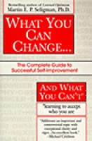 What You Can Change and What You Can't: The Complete Guide to Successful Self-Improvement Learning to Accept Who You Are (Fawcett Book)