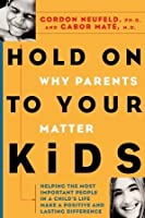 Hold On to Your Kids: Why Parents Matter