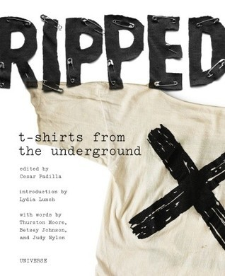 Ripped: T-Shirts from the Underground: Indie Rock T-Shirts from the 1970s to the 1990s  by  Cesar Padilla