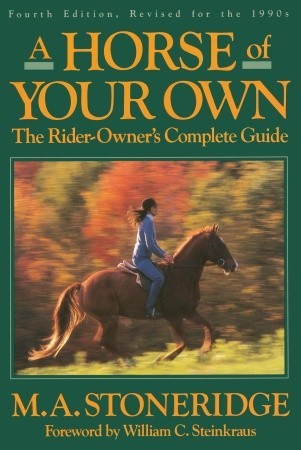 A Horse of Your Own: A Rider-Owners Complete Guide  by  M.A. Stoneridge