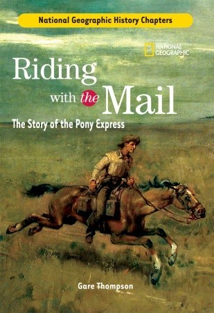 History Chapters: Riding With The Mail: The Story of the Pony Express  by  Gare Thompson