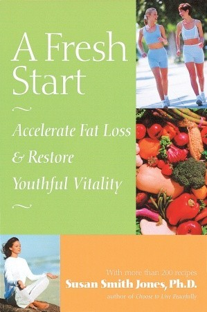 A Fresh Start: Accelerate Fat Loss and Restore Youthful Vitality  by  Susan Smith Jones