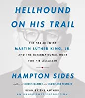 Hellhound on His Trail: The Stalking of Martin Luther King, Jr. and the International Hunt for His Assassin