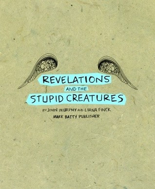 Revelations and the Stupid Creatures Liana Finck