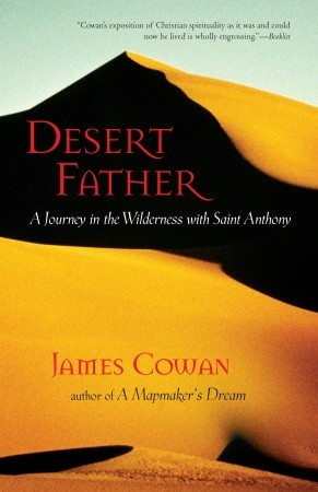 Desert Father: A Journey in the Wilderness with Saint Anthony  by  James Cowan