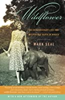 Wildflower: An Extraordinary Life and Mysterious Death in Africa