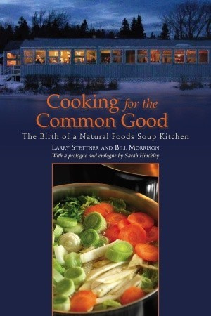 Cooking for the Common Good: The Birth of a Natural Foods Soup Kitchen Larry Stettner
