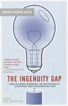 The Ingenuity Gap: Facing the Economic, Environmental, and Other Challenges of an Increasingly Complex and Unpredictable Future  by  Thomas Homer-Dixon