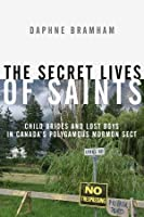 The Secret Lives of Saints: Child Brides and Lost Boys in a Polygamous Mormon Sect