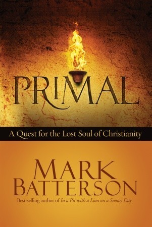 Primal: A Quest for the Lost Soul of Christianity  by  Mark Batterson