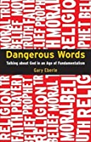 Dangerous Words: Talking About God in an Age of Fundamentalism Gary Eberle