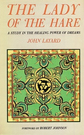 Lady of the Hare: A Study in the Healing Power of Dreams  by  John Layard