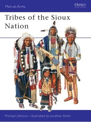 Tribes of the Sioux Nation (Men-At-Arms Series, 344) Michael Johnson