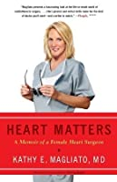 Heart Matters: A Memoir of a Female Heart Surgeon