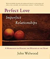 Perfect Love, Imperfect Relationships: A Workshop on Healing the Wound of the Heart: 3: A Workshop on Healing the Wound of the Heart