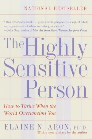 Highly Sensitive Child: Helping Our Children Thrive When the World Overwhelms Them Elaine N. Aron