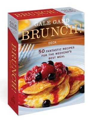Brunch Deck: 50 Fantastic Recipes for the Weekends Best Meal  by  Gale Gand