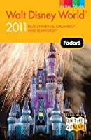 Fodor's Walt Disney World 2011: With Universal, SeaWorld, and the Best of Central Florida