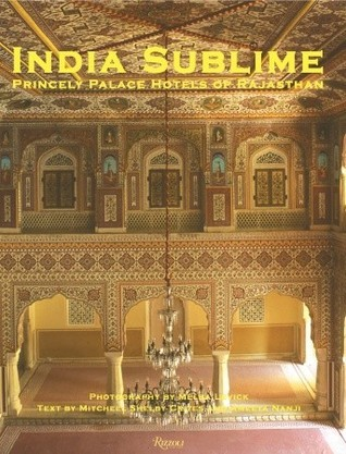 India Sublime: Princely Palace Hotels of Rajasthan  by  Mitchell Shelby Crites
