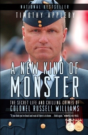 A New Kind of Monster: The Secret Life and Chilling Crimes of Colonel Russell Williams  by  Timothy Appleby
