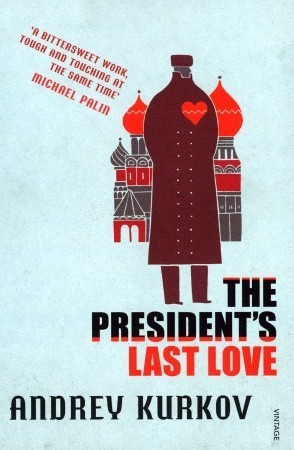 The Presidents Last Love  by  Andrey Kurkov
