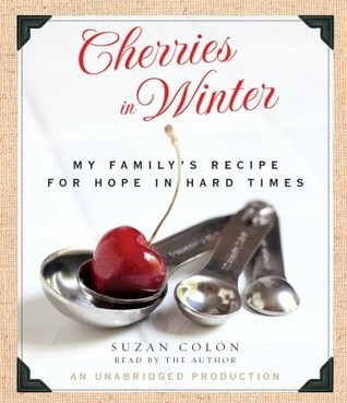 Cherries in Winter: My Familys Recipe for Hope in Hard Times Suzan Colon
