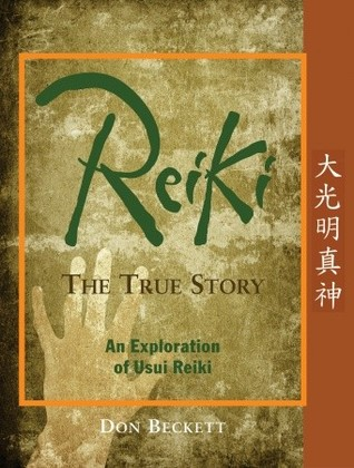 Reiki: The True Story: An Exploration of Usui Reiki  by  Don Beckett