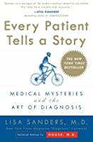 Every Patient Tells a Story: Medical Mysteries and the Art of Diagnosis