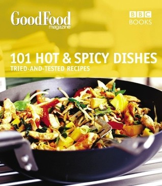 Good Food: 101 Hot & Spicy Dishes: Triple-tested Recipes  by  BBC Worldwide