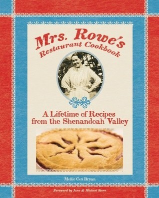 Mrs. Rowes Restaurant Cookbook: A Lifetime of Recipes from the Shenandoah Valley Mollie Cox Bryan