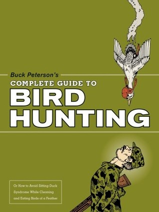 Buck Petersons Complete Guide to Bird Hunting Buck Peterson